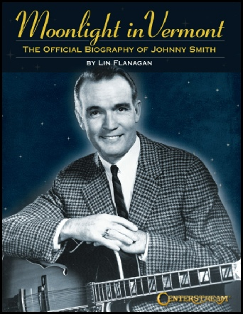 Lin Flanagan - Moonlight in Vermont: The Official Biography of Johnny Smith